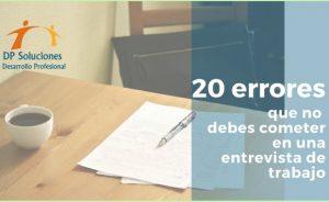 LOS 20 ERRORES MÁS COMUNES EN UNA ENTREVISTA DE TRABAJO. Parte 1