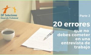 LOS 20 ERRORES MÁS COMUNES EN UNA ENTREVISTA DE TRABAJO. Parte 2
