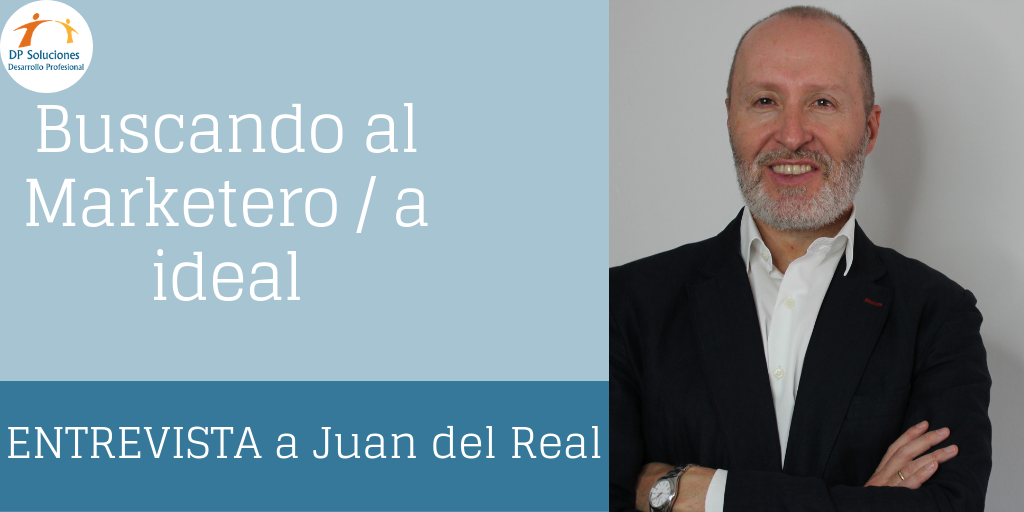 Buscando al marketero/a ideal- Entrevista con Juan del Real