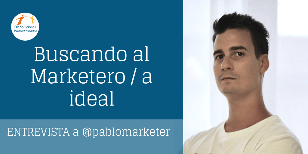 Buscando al marketero/a ideal- Entrevista con @pablomarketer