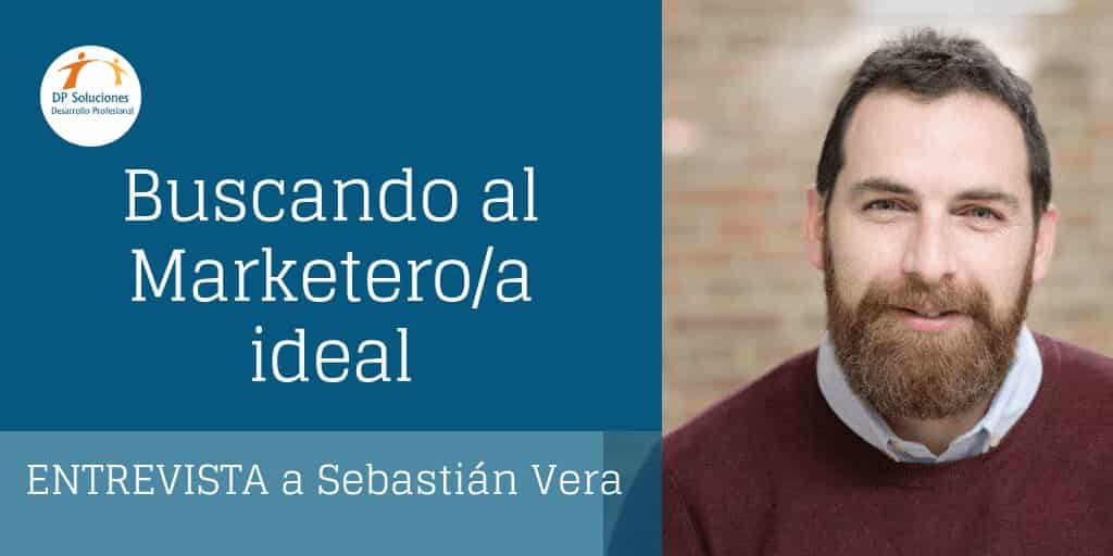 Buscando al marketero/a ideal-Entrevista con Sebastián Vera