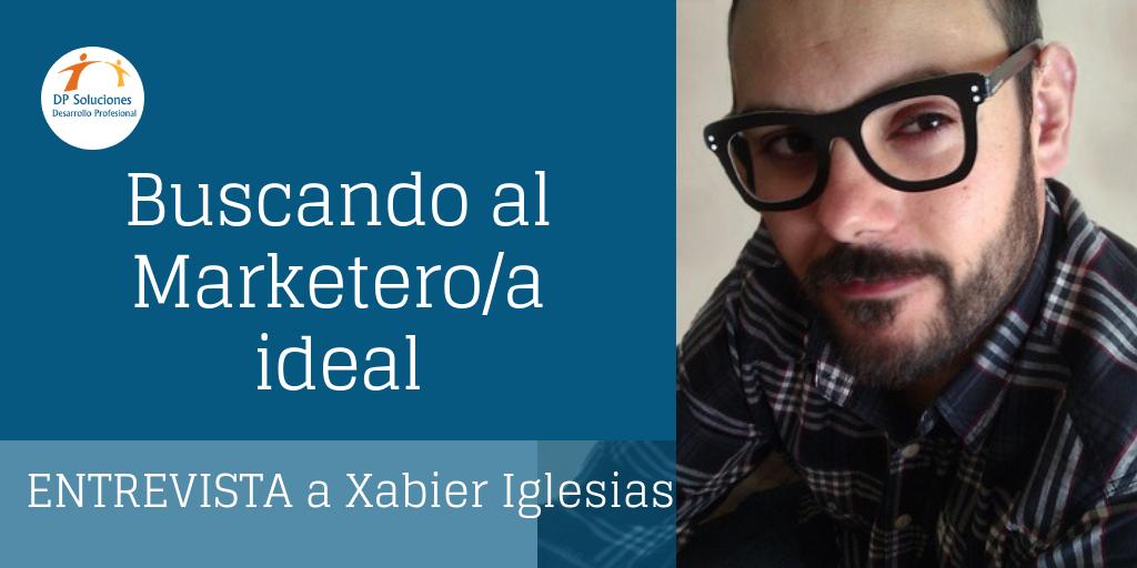 Buscando al marketero/a ideal-Entrevista con Xabier Iglesias