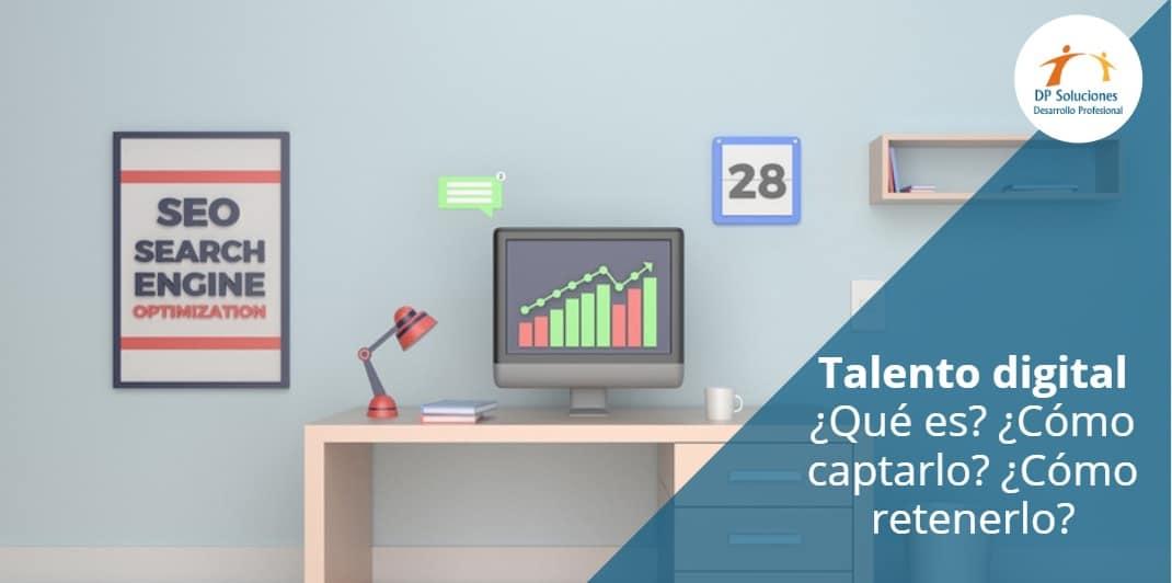 Talento Digital: Qué es, Cómo Captarlo y Retenerlo en la Empresa