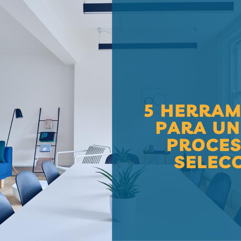 5 herramientas imprescindibles para un buen proceso de selección