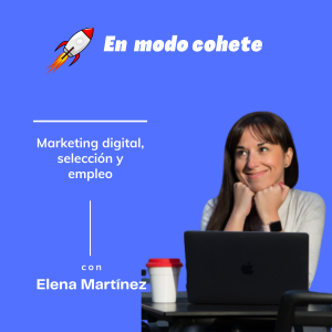 #3.En modo cohete- Elena Martínez (Tech Headhunter & Recruiter)